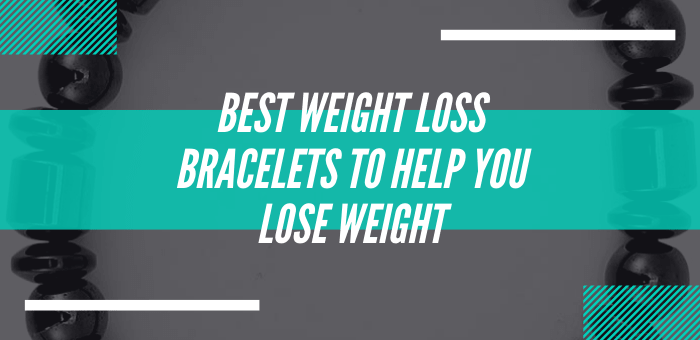 Best Weight Loss Bracelets to Help You Lose Weight